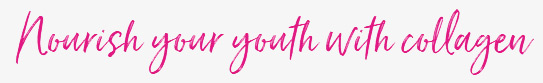 Nourish your youth with collagen